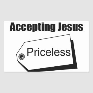 Accepting Jesus is priceless Christian Rectangular Stickers