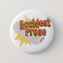 Accident Prone Leg Pinback Button