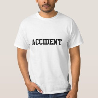 ACCIDENT T-Shirt