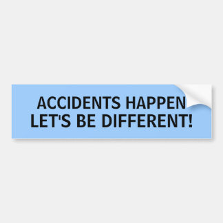 ACCIDENTS HAPPEN, LET'S BE DIFFERENT! - bumper sti Bumper Sticker