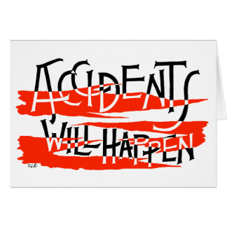 Accidents Will Happen - Get Well Card