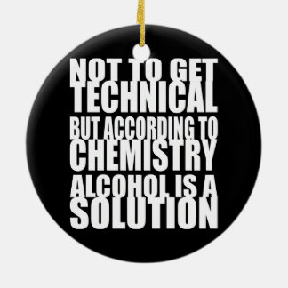 According to Chemistry, Alcohol is a Solution Ceramic Ornament
