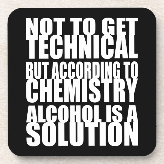 According to Chemistry, Alcohol is a Solution Drink Coaster