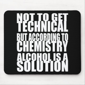 According to Chemistry, Alcohol is a Solution Mouse Pad