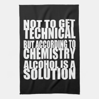 According to Chemistry, Alcohol is a Solution Towel