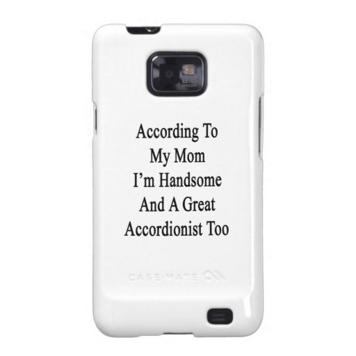 According To My Mom I'm Handsome And A Great Accor Samsung Galaxy S2 Covers