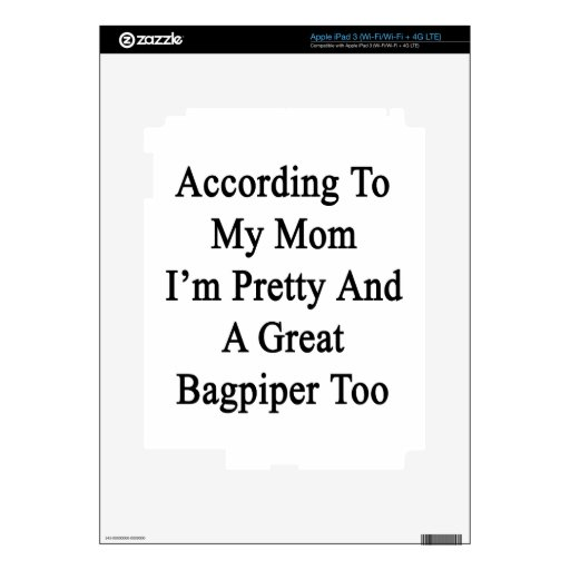 According To My Mom I'm Pretty And A Great Bagpipe iPad 3 Decals