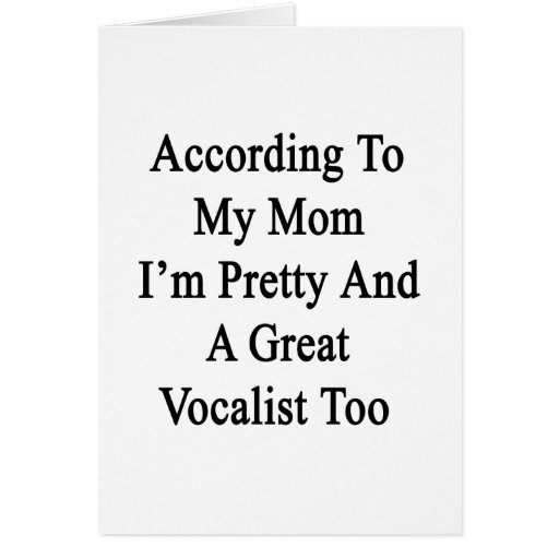 According To My Mom I'm Pretty And A Great Vocalis Stationery Note Card