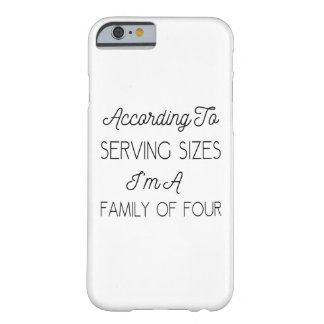 According To Serving Sizes, Funny Quote About Food Barely There iPhone 6 Case