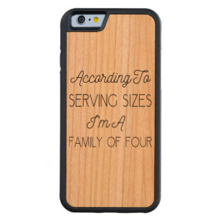According To Serving Sizes, Funny Quote About Food Carved® Cherry iPhone 6 Bumper