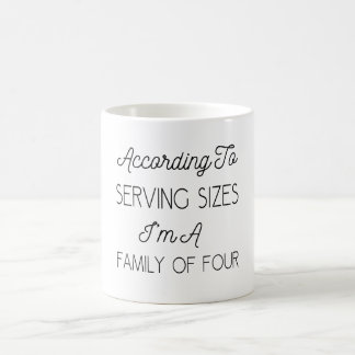 According To Serving Sizes, Funny Quote About Food Coffee Mug