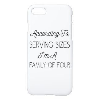 According To Serving Sizes, Funny Quote About Food iPhone 7 Case