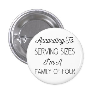 According To Serving Sizes, Funny Quote About Food Pinback Button