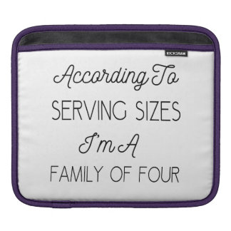 According To Serving Sizes, Funny Quote About Food Sleeve For iPads
