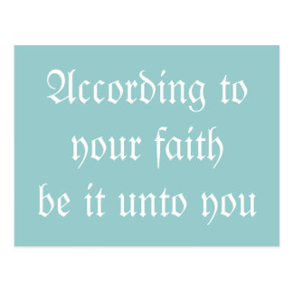 According to your faith be it unto you. Postcard