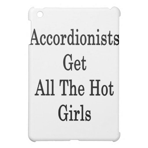 Accordionists Get All The Hot Girls Case For The iPad Mini