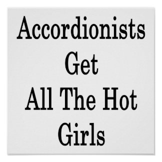Accordionists Get All The Hot Girls Posters