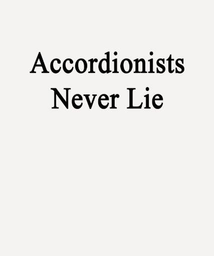 Accordionists Never Lie. Tee Shirt
