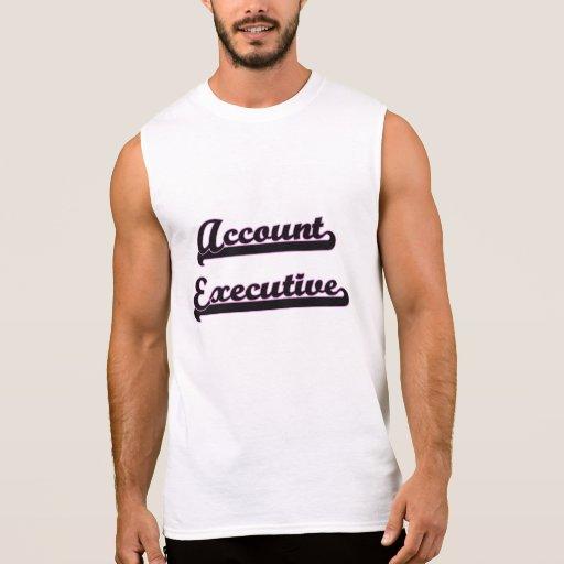 Account Executive Classic Job Design Sleeveless Shirts T-Shirt, Hoodie, Sweatshirt