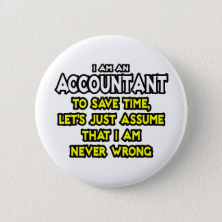 Accountant...Assume I Am Never Wrong Button