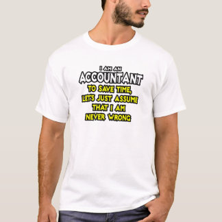 Accountant...Assume I Am Never Wrong T-Shirt