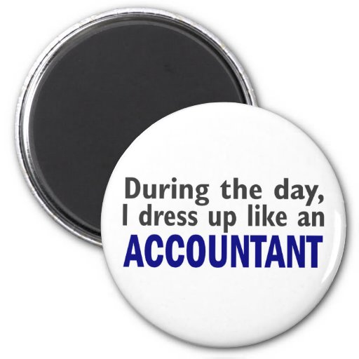 ACCOUNTANT During The Day 2 Inch Round Magnet