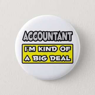 Accountant .. I'm Kind of a Big Deal Pinback Button