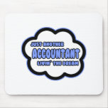 Accountant .. Livin' The Dream Mouse Pad