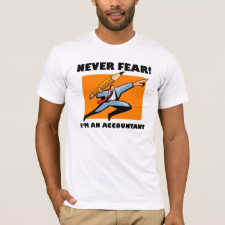 Accountant Shirt: Never Fear! I'm An Accountant! T-Shirt