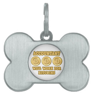 Accountant .. Will Work For Bitcoins Pet ID Tag