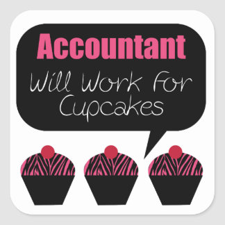 Accountant, Will Work For Cupcakes Square Sticker
