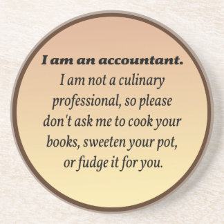 Accountant Won't Cook the Books Coaster