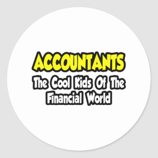 Accountants...Cool Kids of Financial World Round Stickers