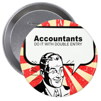 Accountants do it with double entry 4 inch round button