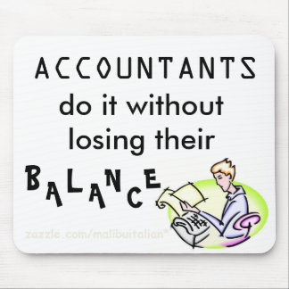 ACCOUNTANTS Do It Without Losing Their Balance Mouse Pad