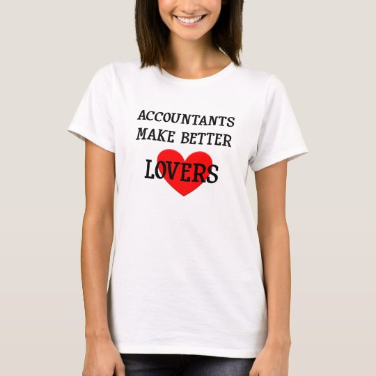 Accountants Make Better Lovers Women's T Shirt