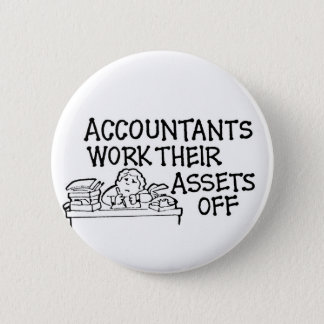 Accountants Work Their Assets Off Pinback Button