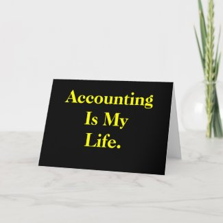 Accounting Is My Life - Sad Quote CPA Birthday Card
