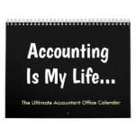 Accounting Is My Life | Humor | Accountant Office Calendar