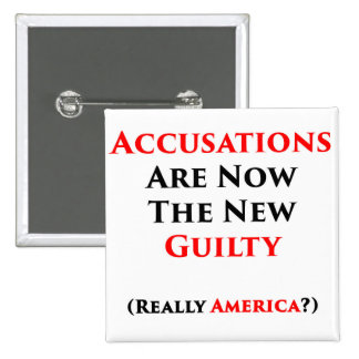 Accusations Are The New Guilty Pinback Buttons