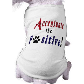 ¡Acentúe el positivo! Camisetas De Mascota