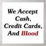 Aceptamos efectivo, tarjetas de crédito, y sangre posters