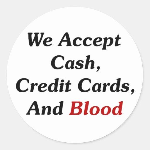 Aceptamos efectivo, tarjetas de crédito, y sangre pegatina redonda