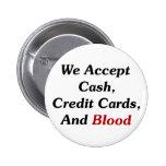Aceptamos efectivo, tarjetas de crédito, y sangre pins