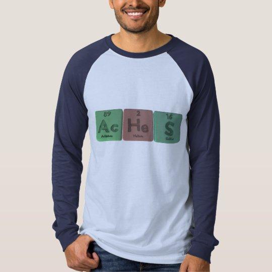 Aches-Ac-He-S-Actinium-Helium-Sulfur T-Shirt