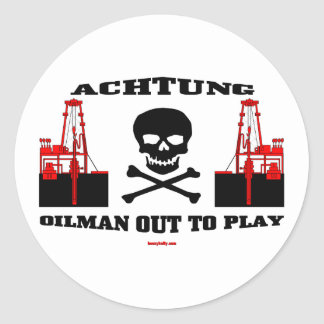 Achtung Oilman Out To Play , Oil Field Sticker, Classic Round Sticker