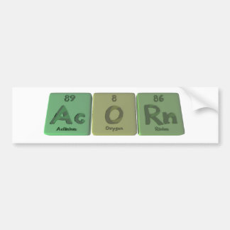 Acorn-Ac-O-Rn-Actinium-Oxygen-Radon Bumper Sticker