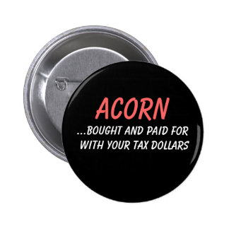 ACORN, ...bought and paid for with your tax dol... Pinback Button