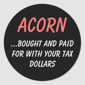 ACORN, ...bought and paid for with your tax dol... Classic Round Sticker