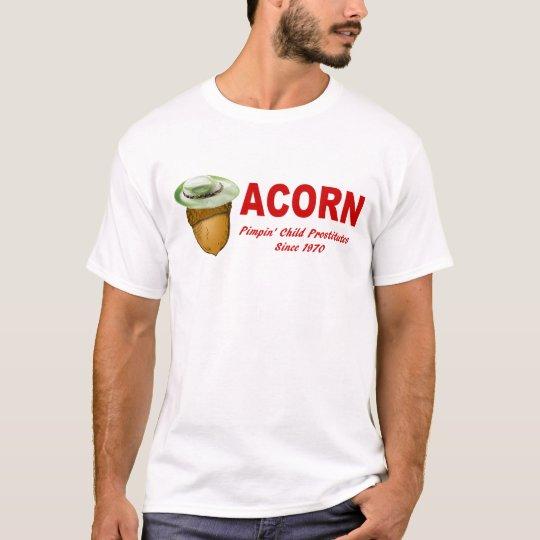 Acorn: Pimping Child Prostitutes Since 1970 Shirt